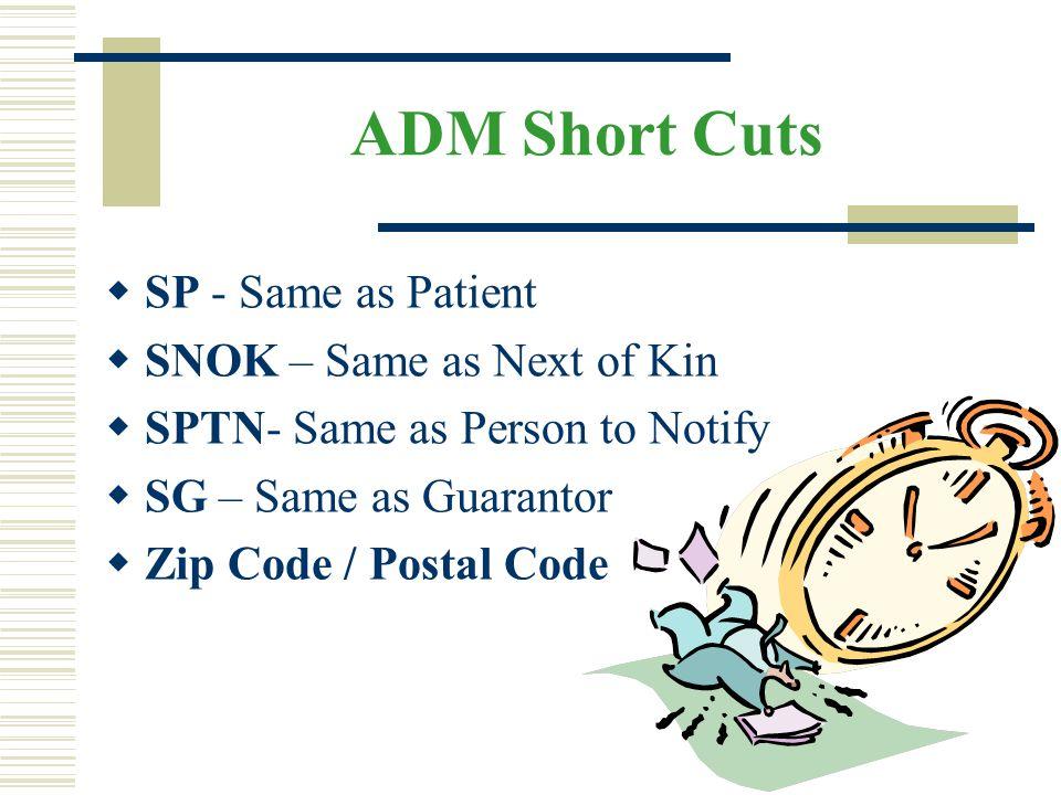 ADM Short Cuts SP - Same as Patient SNOK – Same as Next of Kin