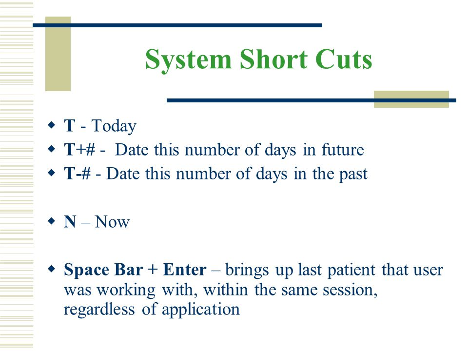 System Short Cuts T - Today T+# - Date this number of days in future
