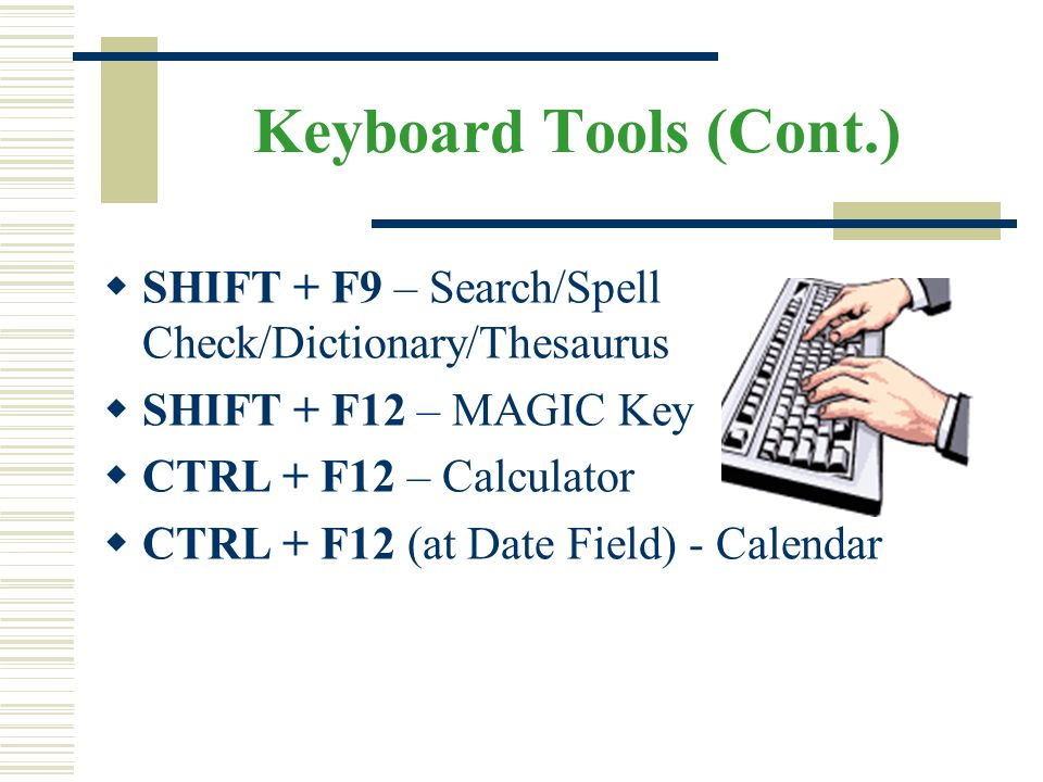 Keyboard Tools (Cont.) SHIFT + F9 – Search/Spell Check/Dictionary/Thesaurus. SHIFT + F12 – MAGIC Key.