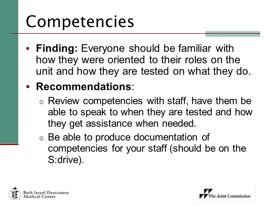Competencies Finding: Everyone should be familiar with how they were oriented to their roles on the unit and how they are tested on what they do.