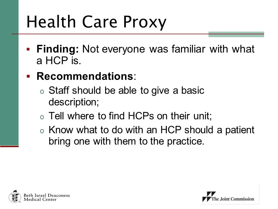 Health Care Proxy Finding: Not everyone was familiar with what a HCP is. Recommendations: Staff should be able to give a basic description;