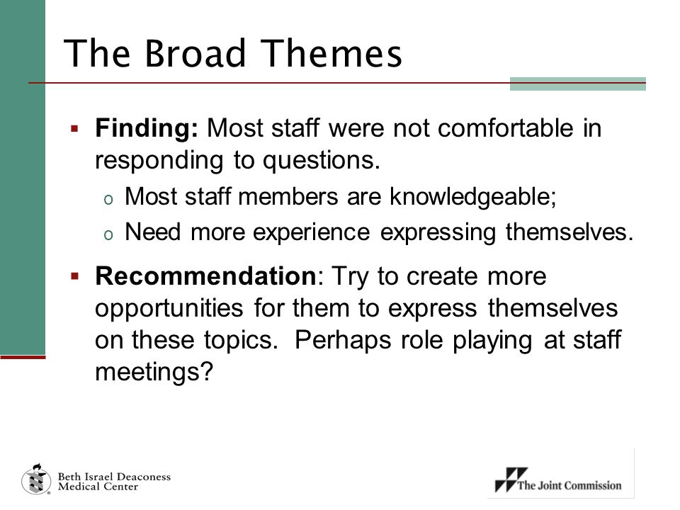 The Broad Themes Finding: Most staff were not comfortable in responding to questions. Most staff members are knowledgeable;