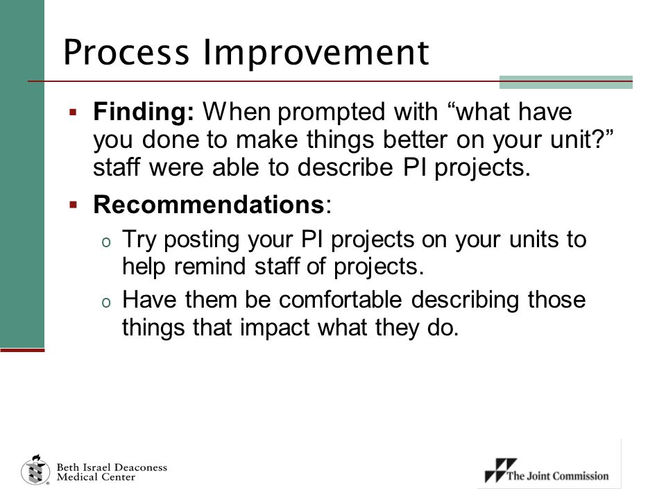 Process Improvement Finding: When prompted with what have you done to make things better on your unit staff were able to describe PI projects.