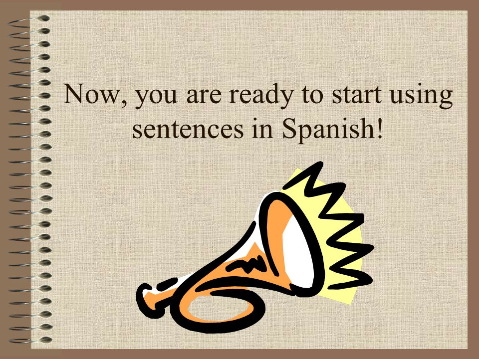 Now, you are ready to start using sentences in Spanish!