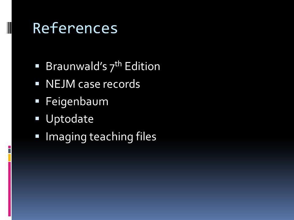 References Braunwald's 7th Edition NEJM case records Feigenbaum
