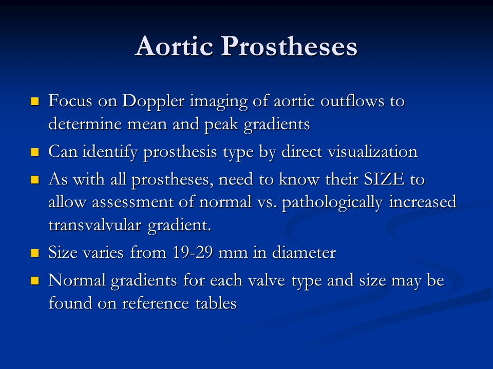 Aortic Prostheses Focus on Doppler imaging of aortic outflows to determine mean and peak gradients.