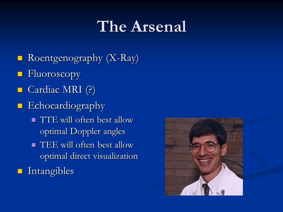 The Arsenal Roentgenography (X-Ray) Fluoroscopy Cardiac MRI ( )