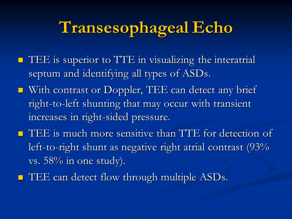 Transesophageal Echo TEE is superior to TTE in visualizing the interatrial septum and identifying all types of ASDs.