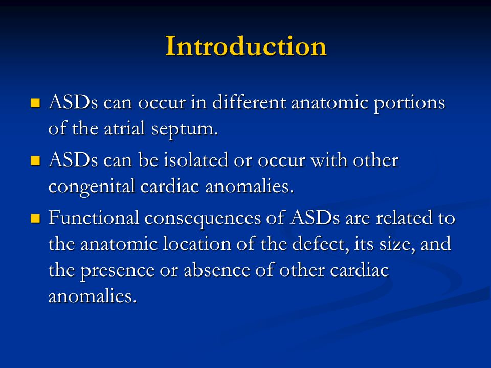 Introduction ASDs can occur in different anatomic portions of the atrial septum.