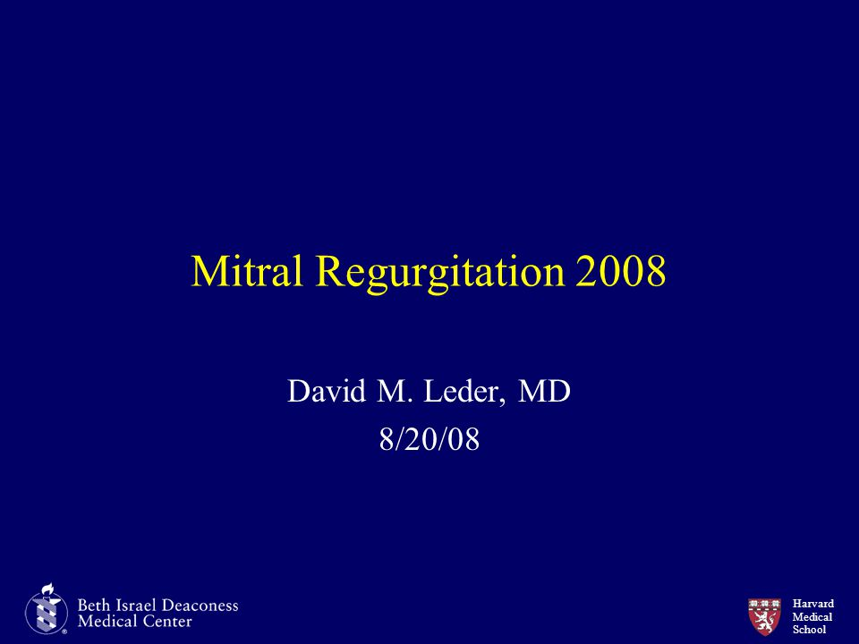 Mitral Regurgitation 2008 David M. Leder, MD 8/20/08