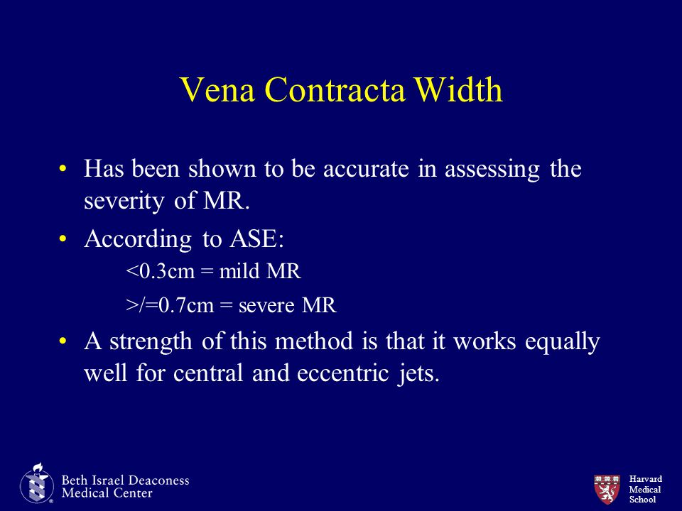 Vena Contracta Width Has been shown to be accurate in assessing the severity of MR. According to ASE: <0.3cm = mild MR.