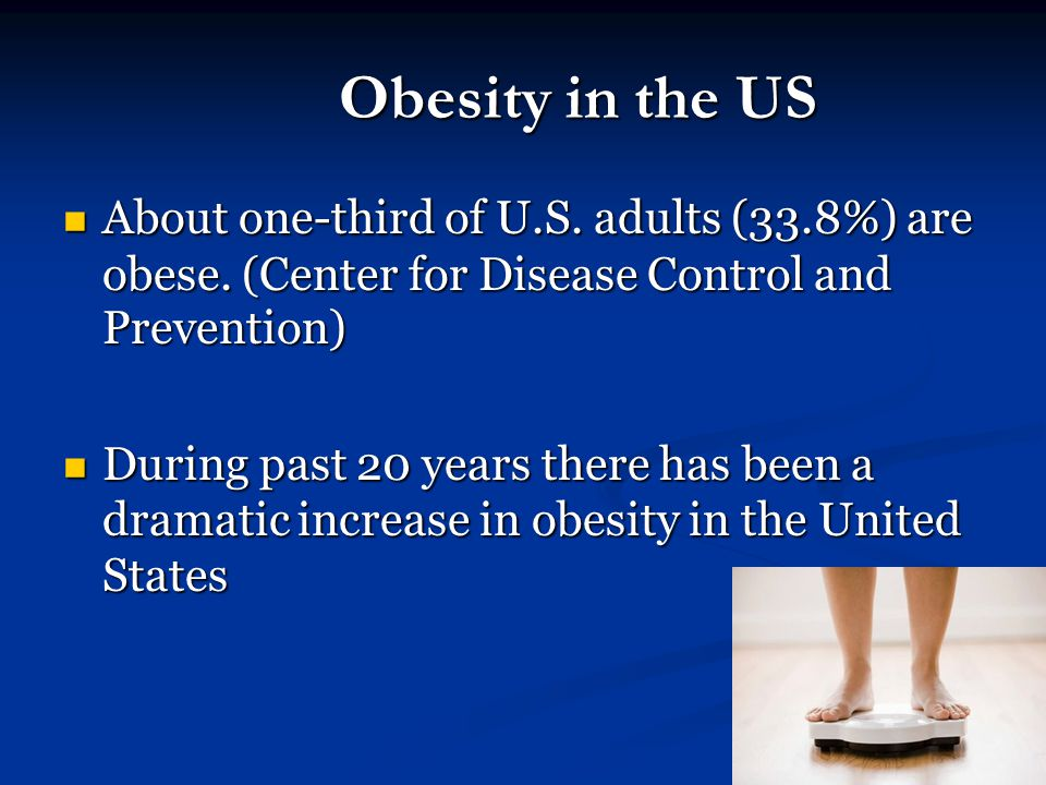 Obesity in the US About one-third of U.S. adults (33.8%) are obese. (Center for Disease Control and Prevention)