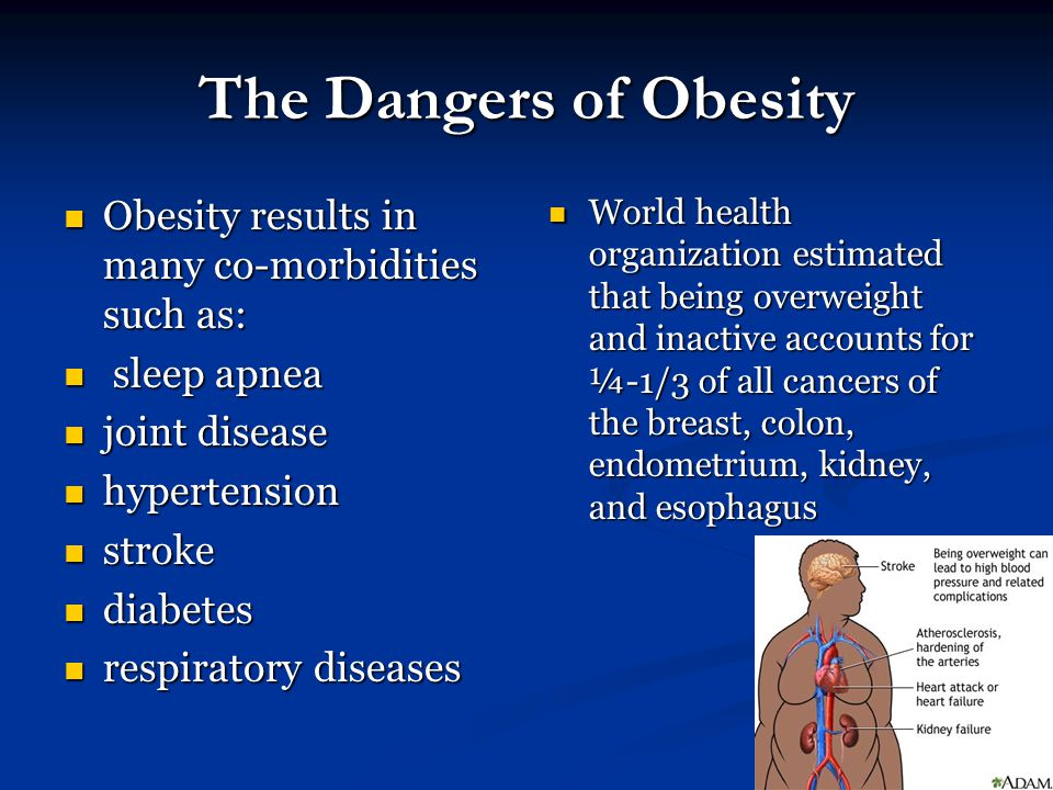 The Dangers of Obesity Obesity results in many co-morbidities such as: