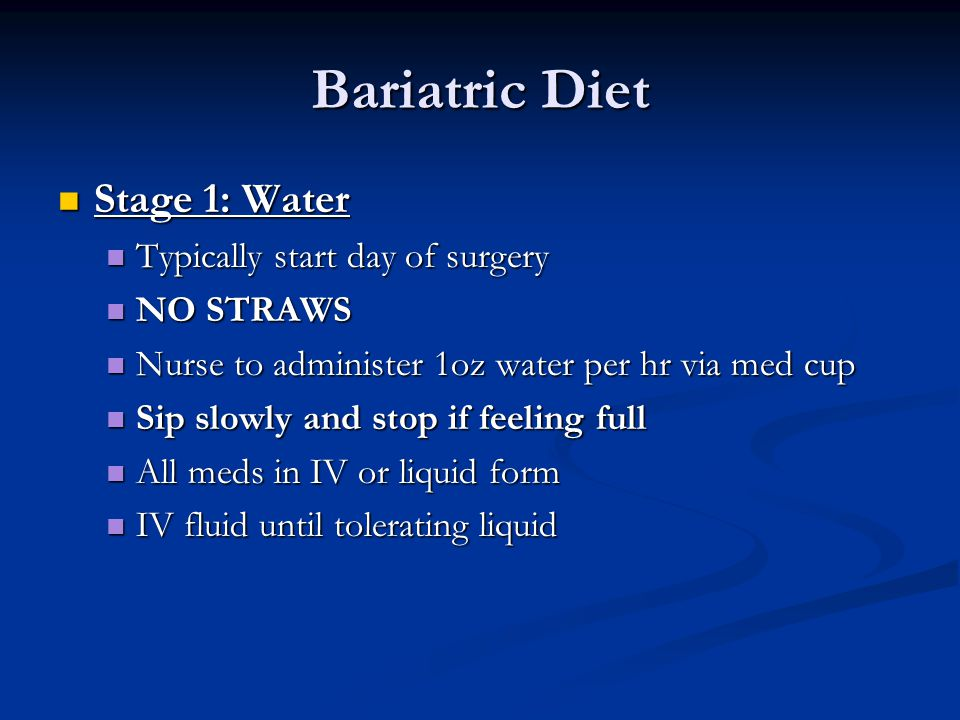 Bariatric Diet Stage 1: Water Typically start day of surgery NO STRAWS
