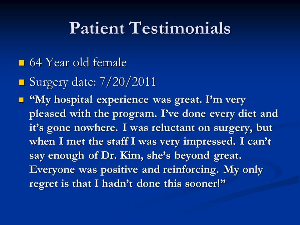 Patient Testimonials 64 Year old female Surgery date: 7/20/2011
