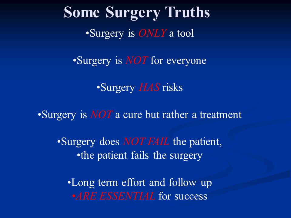 Some Surgery Truths Surgery is ONLY a tool Surgery is NOT for everyone