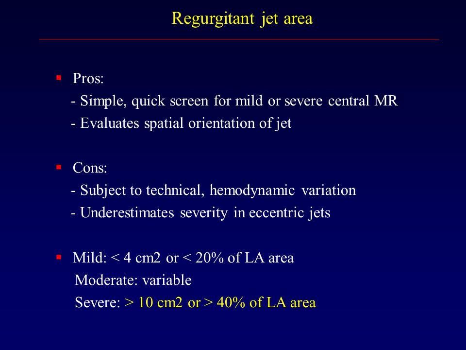 Regurgitant jet area Pros: