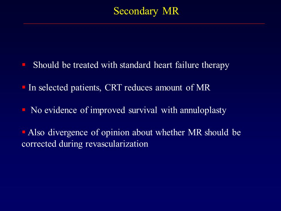 Secondary MR Should be treated with standard heart failure therapy