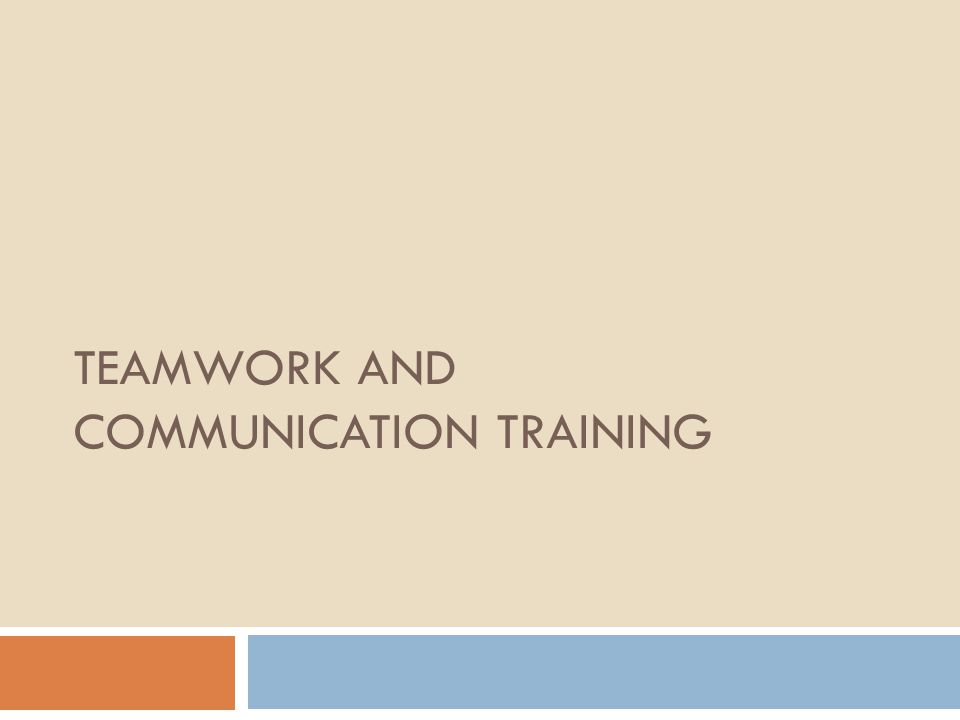 TEAMWORK AND COMMUNICATION TRAINING
