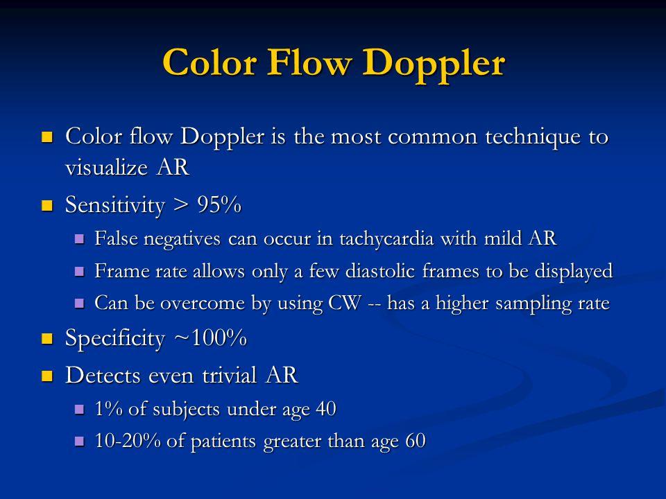 Color Flow Doppler Color flow Doppler is the most common technique to visualize AR. Sensitivity > 95%