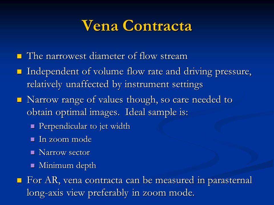 Vena Contracta The narrowest diameter of flow stream