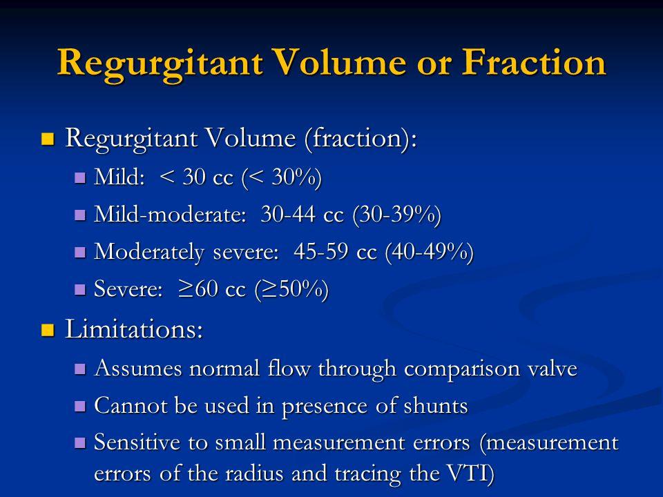 Regurgitant Volume or Fraction