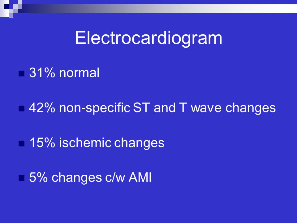 Electrocardiogram 31% normal 42% non-specific ST and T wave changes