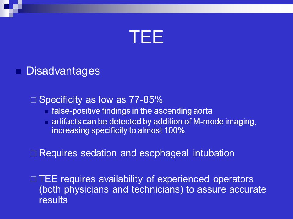 TEE Disadvantages Specificity as low as 77-85%