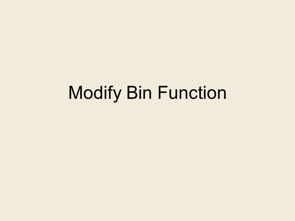 Modify Bin Function