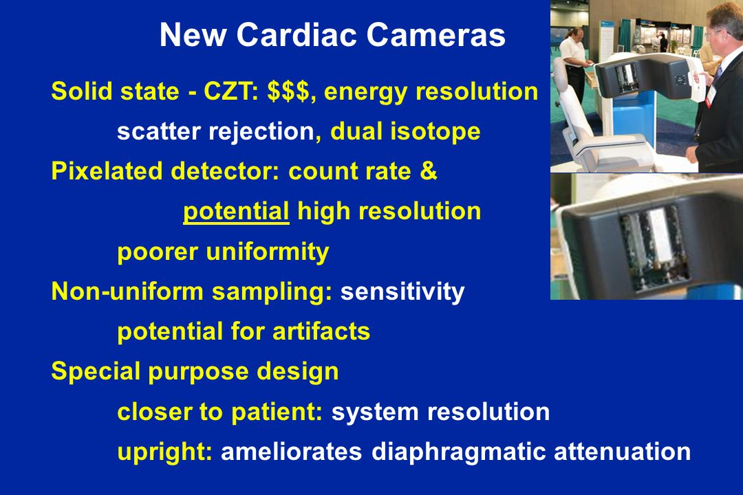 New Cardiac Cameras Solid state - CZT: $$$, energy resolution
