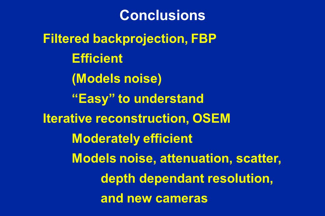 Conclusions Filtered backprojection, FBP Efficient (Models noise)
