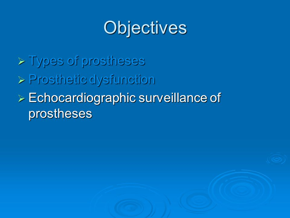 Objectives Types of prostheses Prosthetic dysfunction