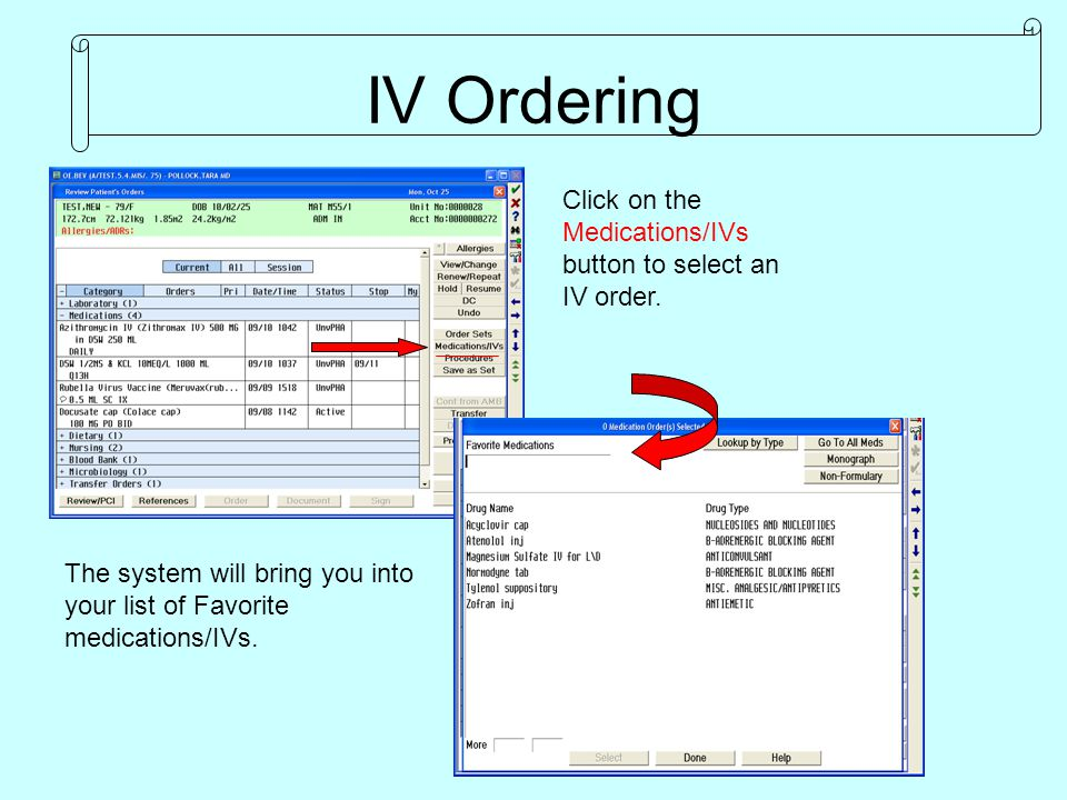 IV Ordering Click on the Medications/IVs button to select an IV order.