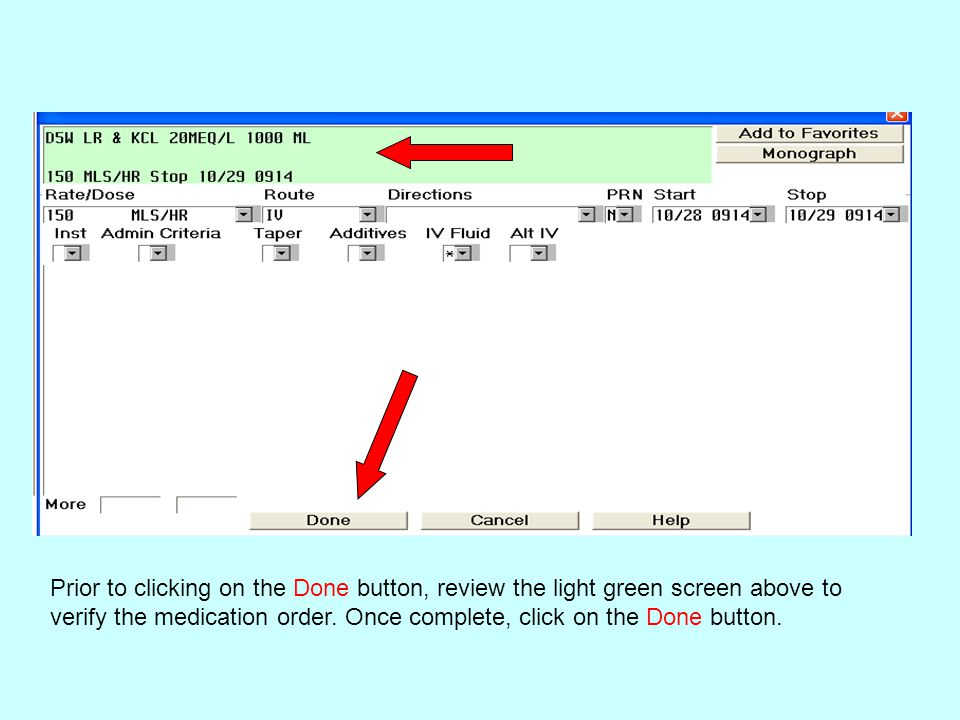 Prior to clicking on the Done button, review the light green screen above to verify the medication order.