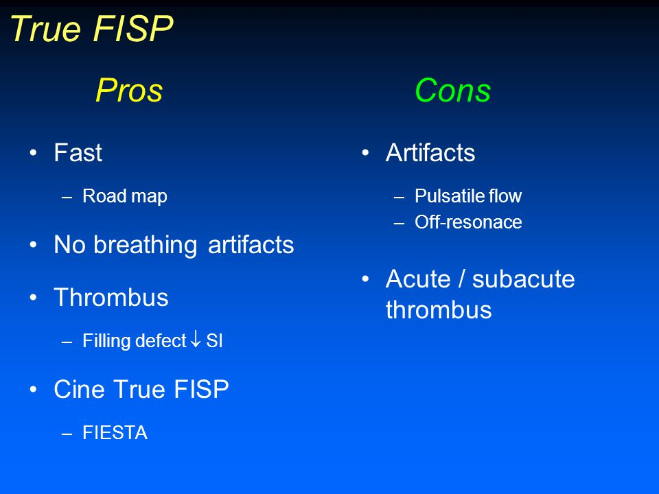 True FISP Pros Cons Fast No breathing artifacts Thrombus