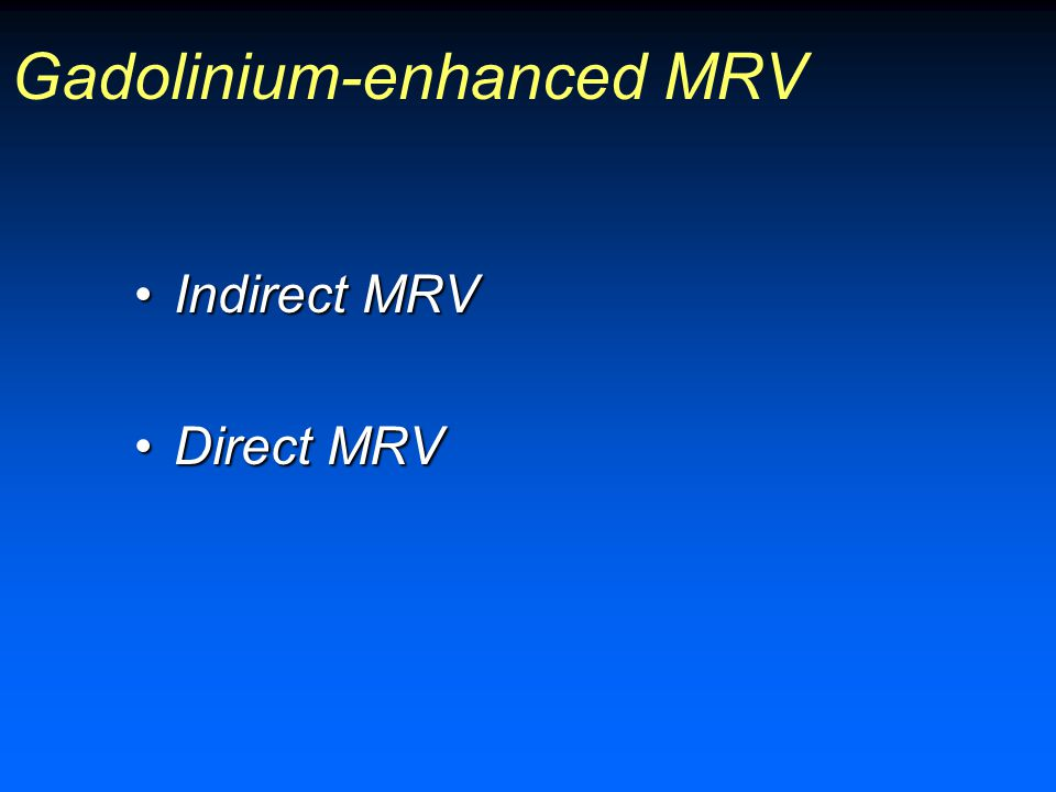 Gadolinium-enhanced MRV