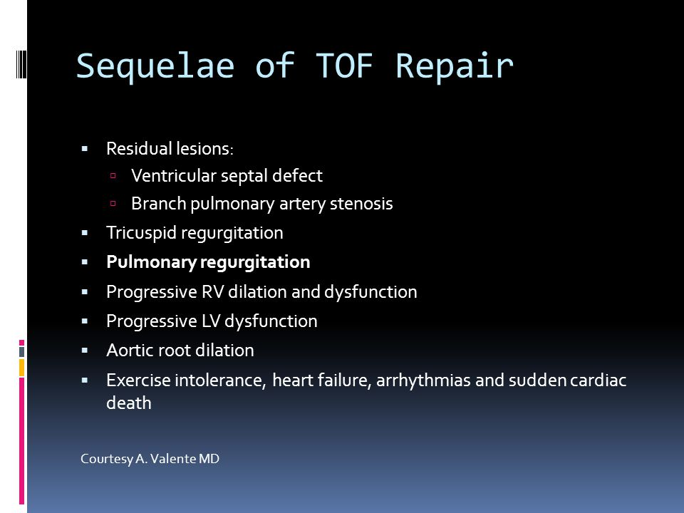 Sequelae of TOF Repair Residual lesions: Ventricular septal defect