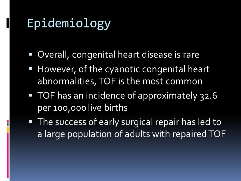 Epidemiology Overall, congenital heart disease is rare
