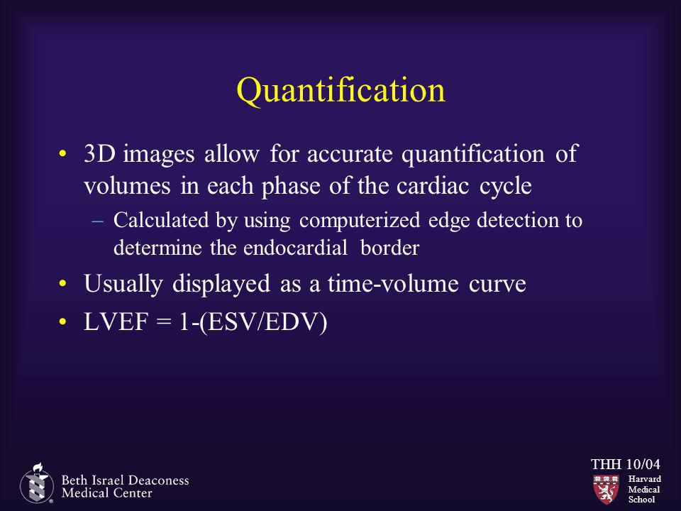 Quantification 3D images allow for accurate quantification of volumes in each phase of the cardiac cycle.