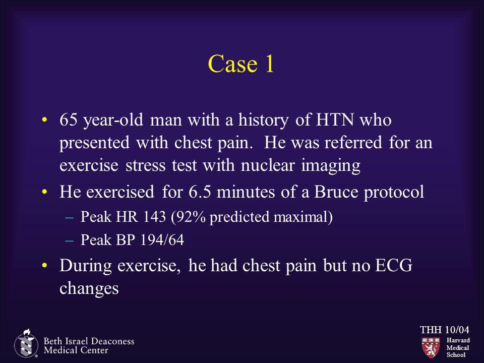 Case 1 65 year-old man with a history of HTN who presented with chest pain. He was referred for an exercise stress test with nuclear imaging.