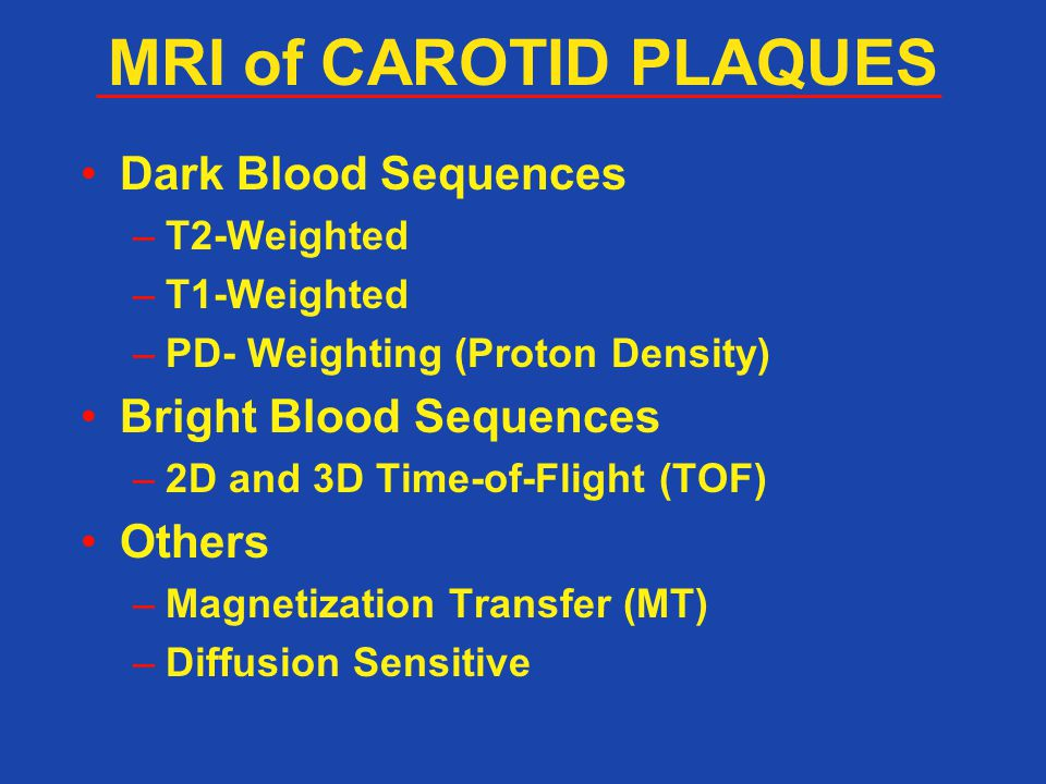 MRI of CAROTID PLAQUES Dark Blood Sequences Bright Blood Sequences