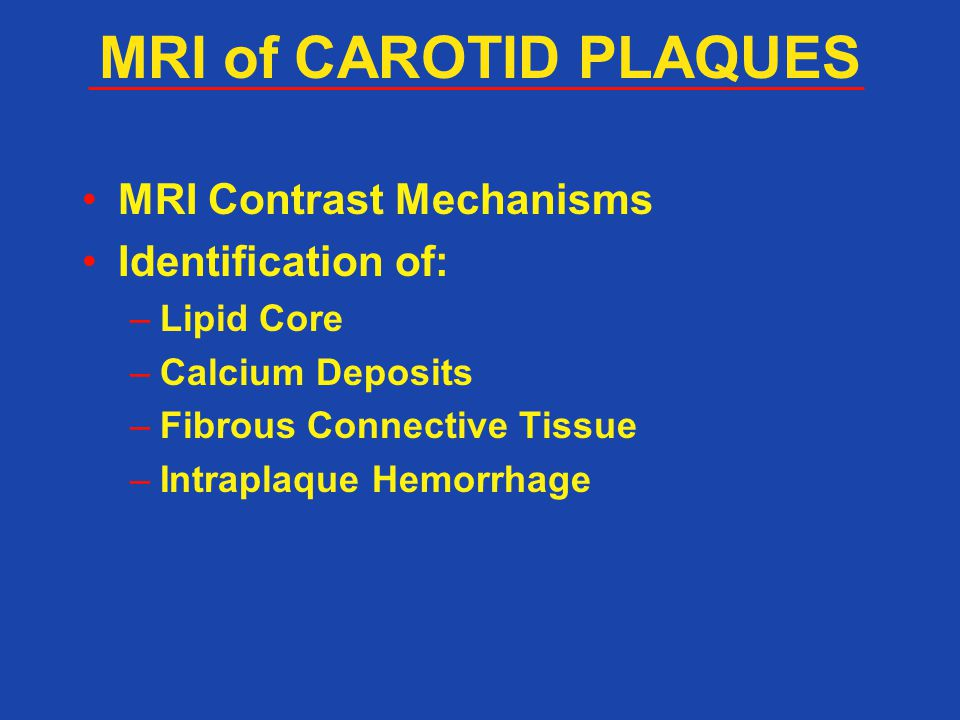 MRI of CAROTID PLAQUES MRI Contrast Mechanisms Identification of: