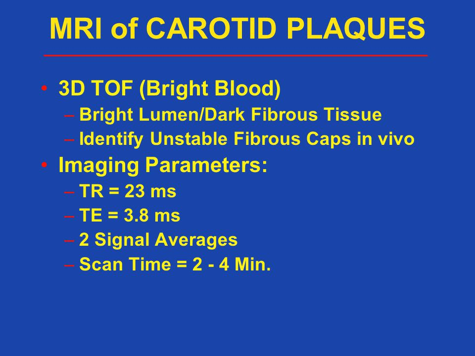 MRI of CAROTID PLAQUES 3D TOF (Bright Blood) Imaging Parameters: