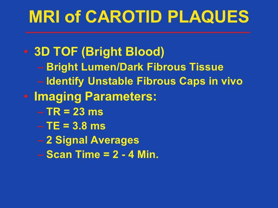 MRI of CAROTID PLAQUES 3D TOF (Bright Blood) Imaging Parameters: