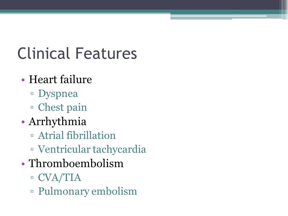Clinical Features Heart failure Arrhythmia Thromboembolism Dyspnea