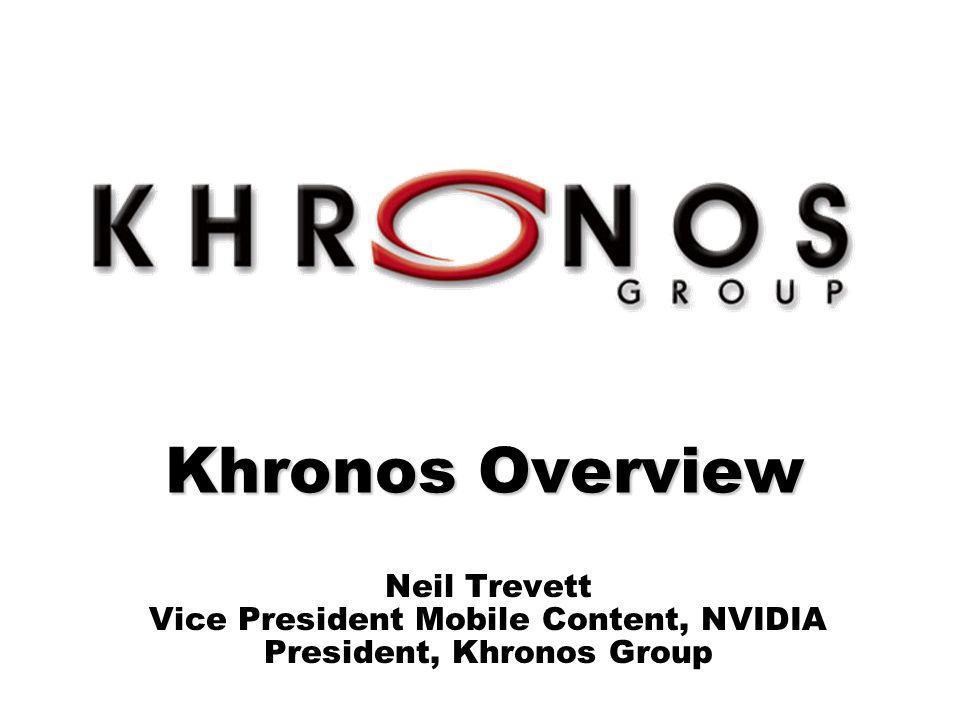WMP Overview 3/25/2017. Khronos Overview. Neil Trevett Vice President Mobile Content, NVIDIA President, Khronos Group.