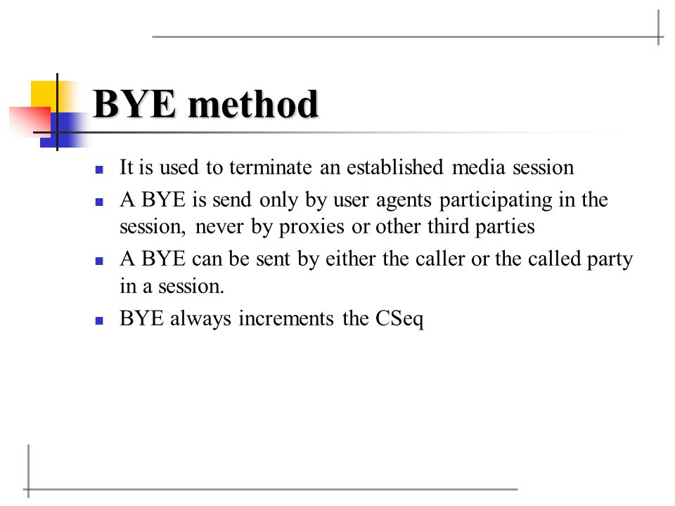 BYE method It is used to terminate an established media session