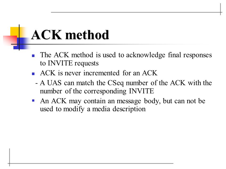 ACK method The ACK method is used to acknowledge final responses to INVITE requests. ACK is never incremented for an ACK.
