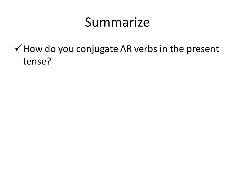 Summarize How do you conjugate AR verbs in the present tense