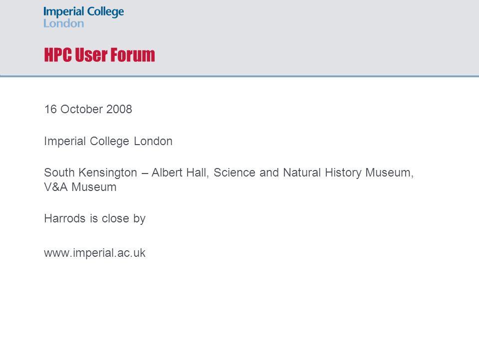 HPC User Forum 16 October 2008 Imperial College London